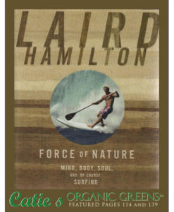 Caties-Organics-Whole-Plant-Food-Book-Laird-Hamilton-Force-of-Nature